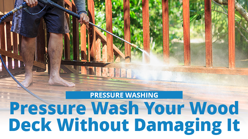 How To Pressure Wash Your Wood Deck Without Damaging It