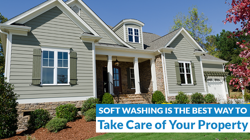 Soft Washing is the Best Way to Take Care of Your Property