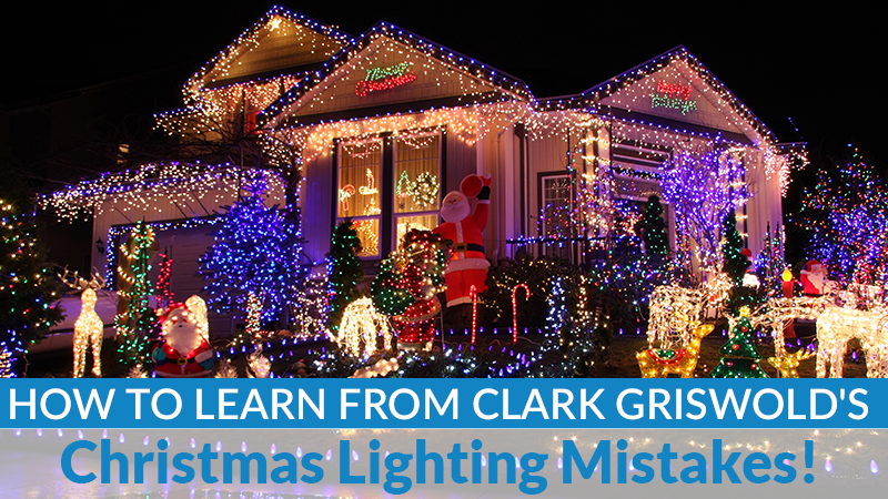 How To Learn From Clark Griswold's Christmas Lighting Mistakes!